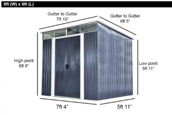 The 8ft x 6ft Steel Shed Dimensions. The floor is 7 foor 4 inches wide and it's 5 foot 11 inches deep. The low point of the shed is 5ft 11 inches in height. This slopes up to 6 foot 8 inches in height at the front, where the door is. The gutters are 7 foot 10 inches wide and 6 foot 5 inches deep.
