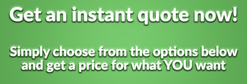 A green and white box that reads 'Get an instant quote now! Simply choose from the options below and get a price for what YOU want'