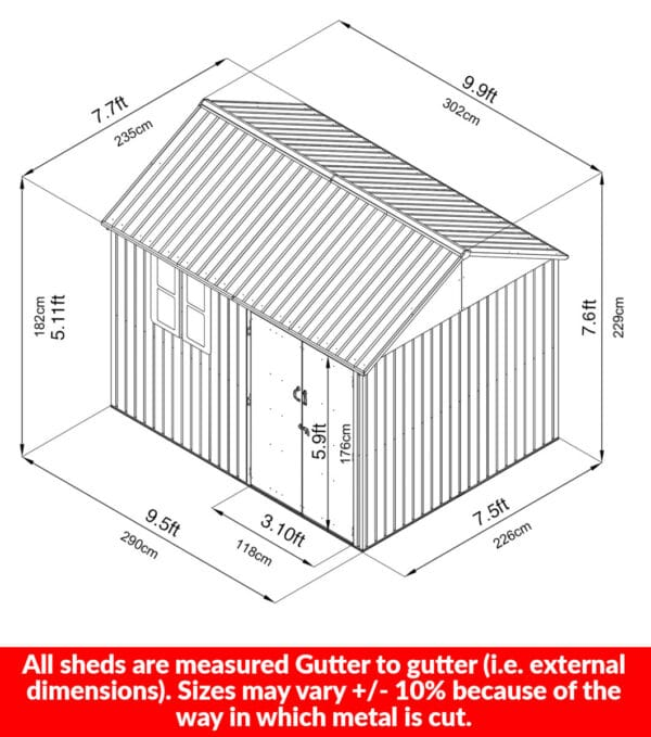 The dimensions of the 10 foot x 7.5 foot steel cottage shed. It's 7.5ft (226cm) deep at the base, it's 9.5 foot (290cm) wide at the base and the apex is 7.6 foot (229). The door height is 5.9 foot (176cm) and the external width is 9.9 foot (302cm) and it's 7.7 foot (235cm) deep at the gutters. The double doors are 3.10 foot wide (118cm) in total.