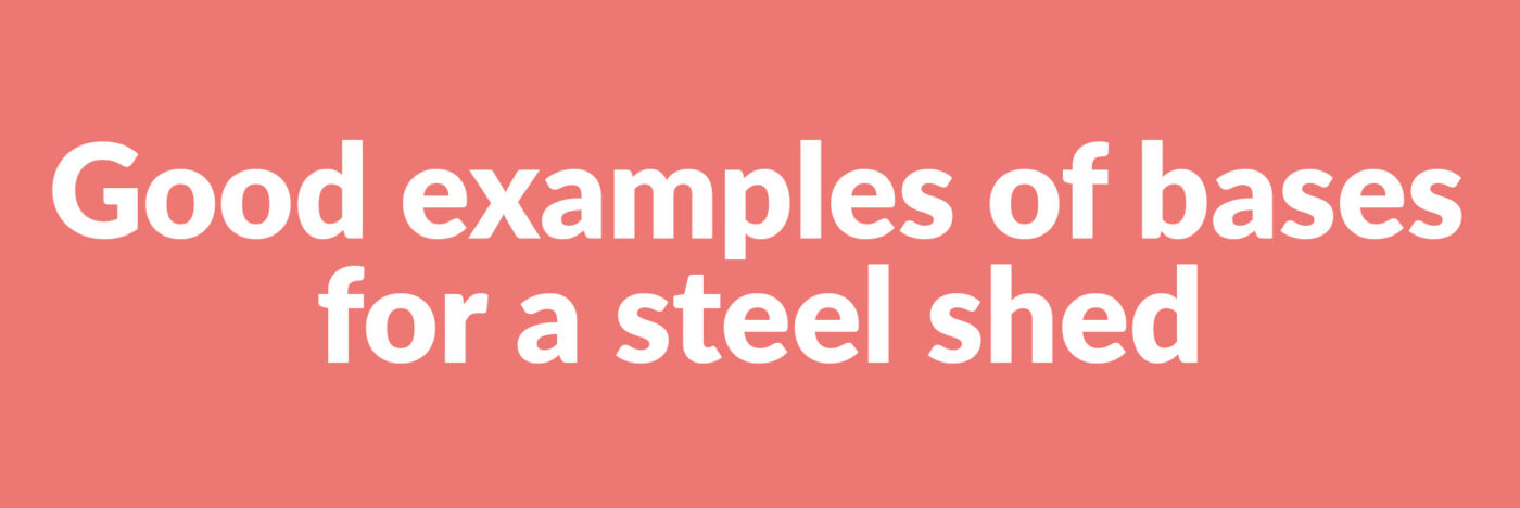 Good examples of bases for a steel shed