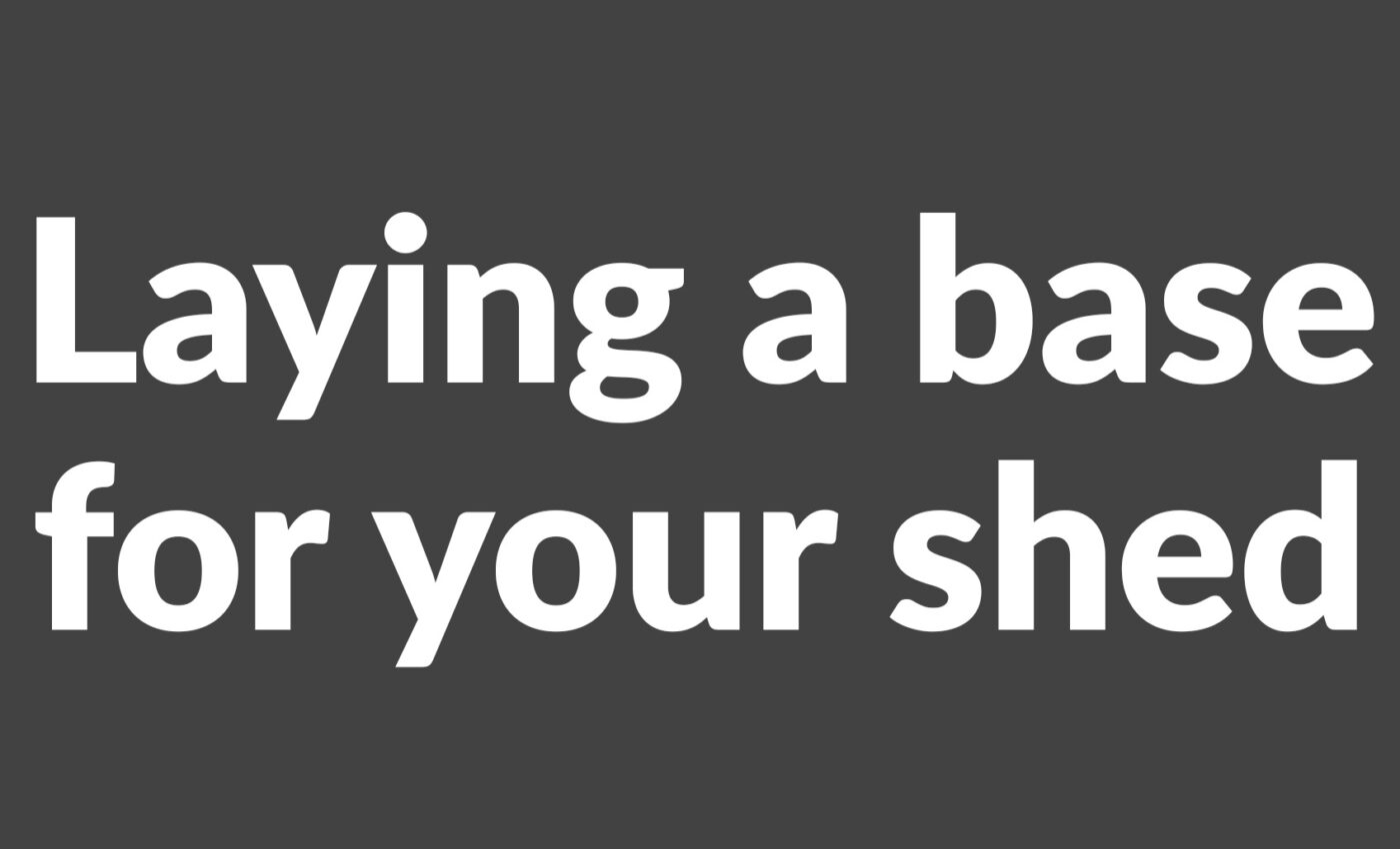 Laying a base for your shed