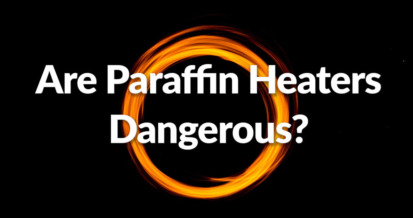 A black background with a flame circle in the centre. It reads 'Are paraffin heaters dangerous' on top of this flame circle in white text
