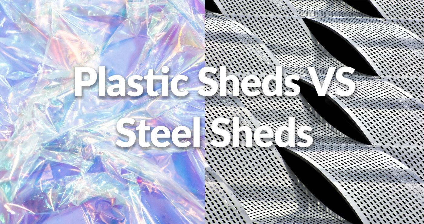 Plastic Sheds Vs Steel Sheds