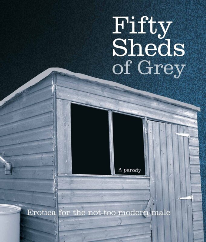 The front cover of the 'fifty sheds of grey' book. It is in a blue and grey tone and features a shed with the words 'a parody' written in the window and 'for the not too modern male' along the bottom