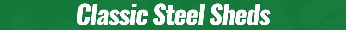 A green banner that reads 'Classic Steel Sheds'