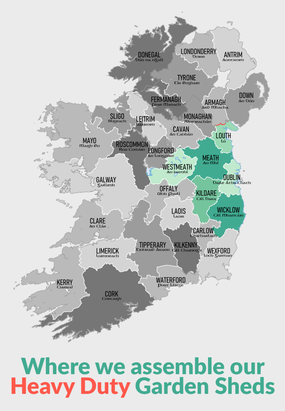 A map of Ireland that reads 'where we assemble our heavy duty Garden Sheds', with the counties Dublin, Meath, Louth, Westmeath, Kildare and Wicklow