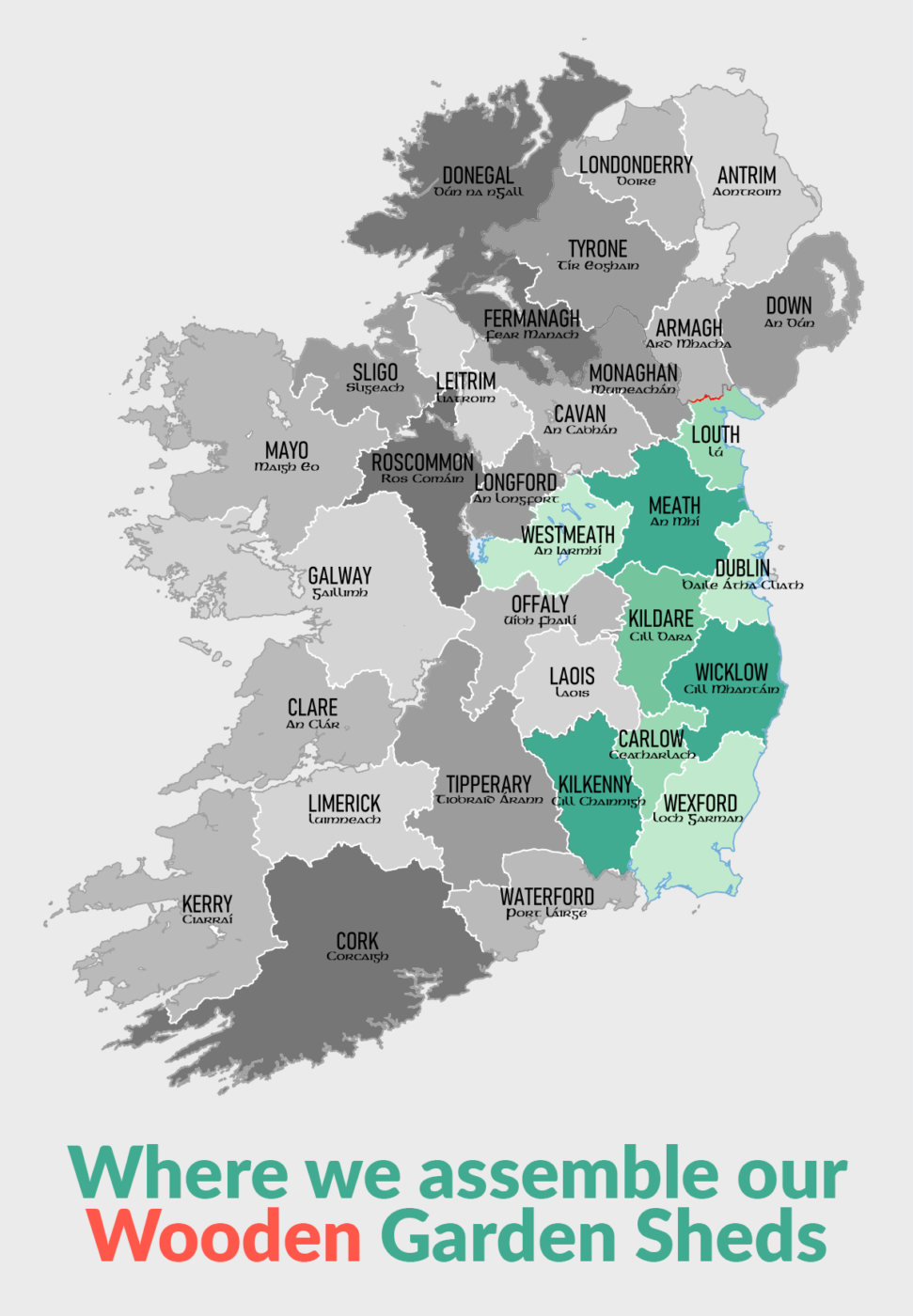 A map of Ireland that reads 'where we assemble our wooden Garden Sheds', with the counties dublin, meath, louth, westmeath, kildare, wicklow, carlow, kilkenny and wexford highlighted