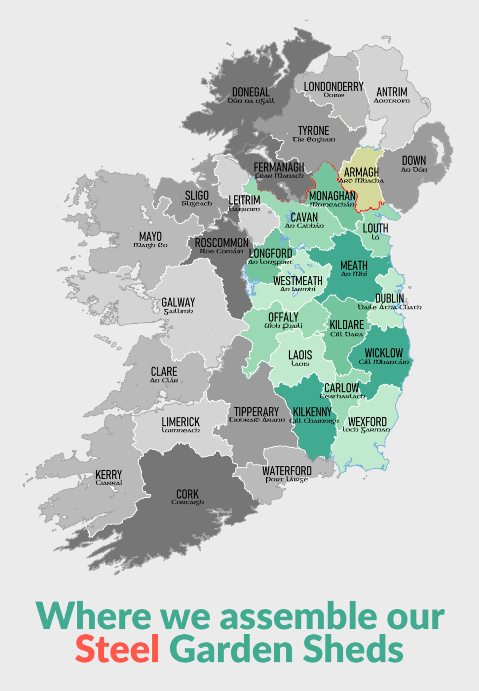 A map of Ireland that reads 'where we assemble our Steel Garden Sheds', with the counties Dublin, meath, kildare, wicklow, louth, armagh, monaghan, cavan, longford, westmeath, offaly, laois, carlow, kilkenny and wexford highlighted